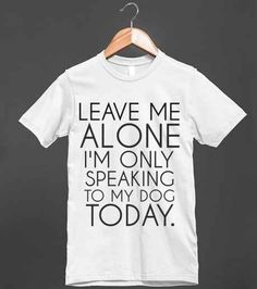 For when you don't want people to take it personally: | 22 Shirts Every Introvert Should Own