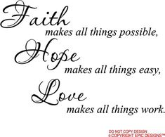 Faith makes all things possible Hope makes all things easy Love makes all things work wall art wall sayings Hope For Love Quotes, Bible Quotes About Love, Faith Hope Love, Black And White Google, Wall Decor Quotes, Wall Sayings, Morning Inspiration, Daily Inspiration, Just Believe
