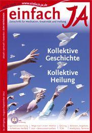 """""""KOLLEKTIVE GESCHICHTE - KOLLEKTIVE HEILUNG"""" - """"einfach JA"""" - Zeitschrift für bewusstes Leben, Meditation, Kreativität und Heilung - spirituell, aktuell, kostenlos. Abo auch bundesweit. HIER GRATIS ONLINE LESEN >> http://issuu.com/einfachja/docs/augsep12_kollektive_geschichte-kollektive_heilung"""