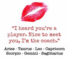 True for Aries...till you get inside our hearts with your devious ways