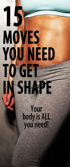 15 best body-weight exercises to get you fit  - anytime, anywhere, no equipment or gym membership necessary. Your body is ALL you need. Lose weight, tone up, and get in the best shape of your life.