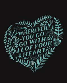 """""""Wherever you go, go with all of your heart."""" - Let this shirt inspire you to be all there."""