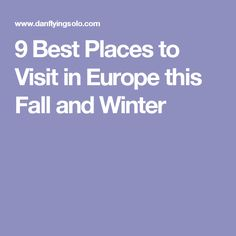 9 Best Places to Visit in Europe this Fall and Winter
