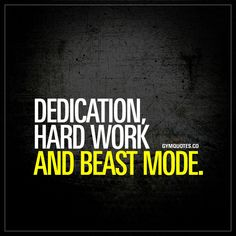 Dedication, hard work and beast mode. | Being dedicated to achieving success, putting in a lot of hard work and going beast mode are all essential parts of making gains!
