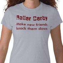 Roller derby.  Make new friends; knock them down.  Literally.  Don't do it figuratively.  They're your new sisters!