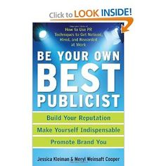 Be Your Own Best Publicist: How to Use PR Techniques to Get Noticed, Hired, and Rewarded at Work, a book by Jessica Kleiman, Meryl Weinsaft Cooper Brand Promotion, Self Promotion, Internet Advertising, Marketing Jobs, Best Investments, Public Relations, New Job, Love Book, Book Recommendations