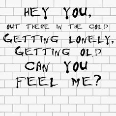 ...Hey you! don't tell me there's no hope at all...Together we stand, divided we fall. Pink Floyd