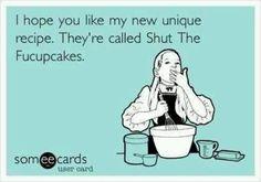 Oh yum,  shutthefucupcakes!