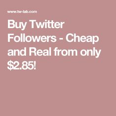 Buy Twitter Followers - Cheap and Real from only $2.85!