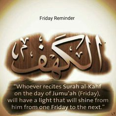 """""""Whoever reads Surah Al-Kahf on the day of Jumu'ah, will have a light that will shine from him from one Friday to the next."""""""