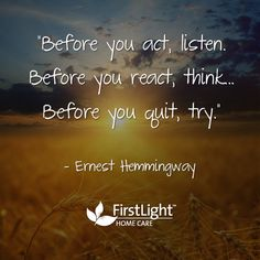 """""""Before you act, listen. Before you react, think. Before you quit, try."""" #quote"""