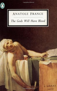 The Gods Will Have Blood by Anatole France. In my opinion, one of the best fictive stories set during the French Revolution ever written. Beautiful and powerful. Albert Camus, I Love Books, Books To Read, Ap European History, Camus Quotes, Honore De Balzac, Alphonse Daudet, Wisdom Books, Anatole France