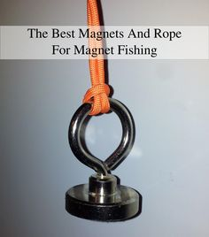 What you need for magnet fishing - Magnet Fishing with Neodymium Magnets