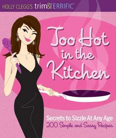 Too Hot In the Kitchen: Secret To Sizzle At Any Age with 200 Simple and Sassy Recipes with Diva Dermatology Chapters for easy homemade skincare recipes plus Foods To Improve Chapter --all with everyday ingredients.  All tested at Holly's   home party.