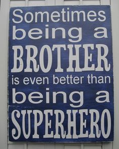 Sometimes Being A Brother Is Even Better Than Being by wordwillow, $52.00