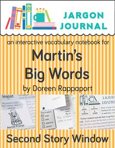 Jargon Journal is a weekly vocabulary program tied to picture books. This unit correlates with the book Martin's Big Words: The Life of Dr. Martin Luther King, Jr. by Doreen Rappaport.  Students practice 4 vocabulary words each week and record their thinking in an interactive journal.