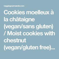 Cookies moelleux à la châtaigne (vegan/sans gluten) / Moist cookies with chestnut (vegan/gluten free) – Veggie Gourmande