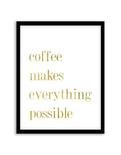 Download and print this free printable Coffee Makes Everything Possible wall art for your home or office! Download by following the directions below.