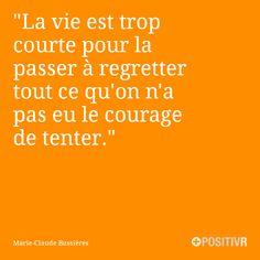 """""""La vie est trop courte pour la passer à regretter tout ce qu'on n'a pas eu le courage de tenter.""""  Marie-Claude Bussières  #vie #courage #citation #citations #france #quote #followme"""