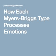 How Each Myers-Briggs Type Processes Emotions