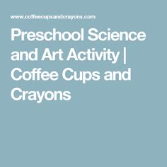 Preschool Science and Art Activity | Coffee Cups and Crayons