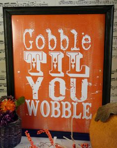 Gobble til you wobble Thanksgiving sign digital - orange uprint words vintage turkey style paper old pdf 8 x 10 frame saying. $5.99, via Etsy.