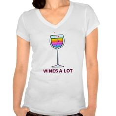 WINES A LOT WINE on Customizable Tees, Hoodies & Tops in assorted colors and styles fromThe Martini Diva Boutique. Click image for more information and to purchase.