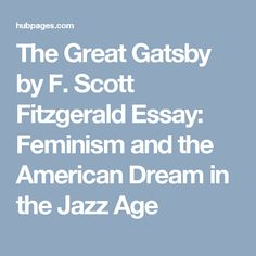american dream essay on the great gatsby Great gatsby green light essay custom student mr teacher eng 1001-04 20 april 2016 great gatsby green light green light symbolism, the appropriation of an american dream in the great gatsby.