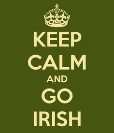 Keep Calm and GO IRISH! Notre Dame.    Thanks @Jude JM