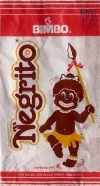 "Negrito (mexican chocolate treat). This is an old wrapper that contained ""Negrito"", which can be literally translated as ""Little black guy"", a mexican chocolate treat for kids. Note the estereotypical image of black people, complete with spear and bone as a hair holder.  Nowadays, of course, the image has changed to a less offensive one."