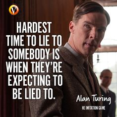 Alan Turning (Benedict Cumberbatch in The Imitation Game: 'Hardest time to lie to somebody is when they're expecting to be lied to. #quote #moviequote #superguide