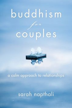 BUDDHISM FOR COUPLES by Sarah Napthali -- Learn Buddhist principles that can help enrich your romantic life, your life in general, and the lives of those around you.