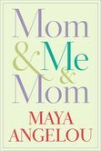 """Just out today!  Maya Angelou's newest book.  Has gotten great reviews pre publicantion.  """"Mom & Me & Mom"""""""