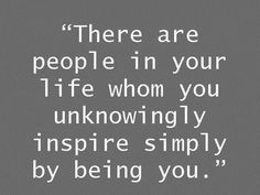 Keep inspiring everyone you come in contact with!