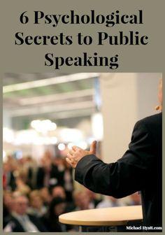 6 Psychological Secrets to Public Speaking http://michaelhyatt.com/public-speaking-psychology.html