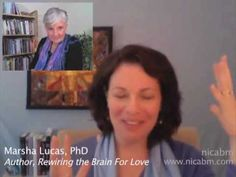 How To Rewire the Brain for Love.    Building Better Relationships with Brain Science, an interview with Marsha Lucas, PhD.    #nicabm #love #relationships #brain