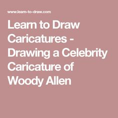 Learn to Draw Caricatures - Drawing a Celebrity Caricature of Woody Allen