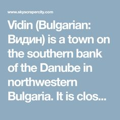 Vidin (Bulgarian: Видин) is a town on the southern bank of the Danube in northwestern Bulgaria. It is close to the border Jewish Synagogue, Drama Theatre, Medieval Fortress, Bulgarian, I School, Southern, Bulgarian Language