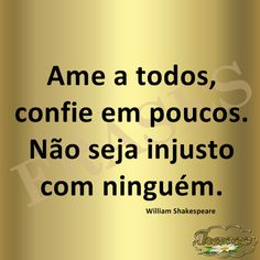 FRASES: Ame a todos, confie em poucos. Não seja injusto ... William Shakespeare, Shakespeare Frases, Good Advice, Good Vibes, Self Help, Of My Life, Sentences, Texts, Reflection