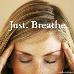 Stressful shift? Just remember to breathe, nurses.
