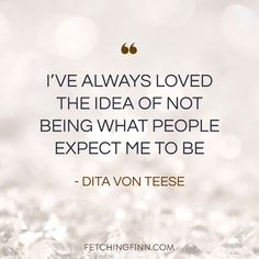 """I've always loved the idea of not being what people expect me to be."", Dita Von Teese, quote, quotes, branding, personal branding"