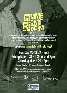 March 27-29, 2014|  Gimme One Riddim, A Dance-Theatre Production from choreographers Jasmyn Fyffe and Natasha Powell | Enwave Theatre, Harbourfront Centre, 231 Queens Quay West Toronto| Tickets call 416-973-4000.