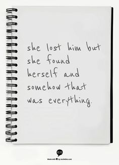 she lost him but she found herself and somehow that was everything.