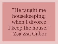 When housekeeping is a good thing, lol!    #quote #gabor #divorce #housekeeping