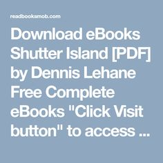 """Download eBooks Shutter Island [PDF] by Dennis Lehane Free Complete eBooks """"Click Visit button"""" to access full FREE ebook Dennis Lehane, Shutter Island, Free Ebooks, Books Online, My Books, Pdf, Buttons, Reading, Reading Books"""