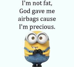 Ain't that the truth - n the older I get, the more precious I become coz the airbags get bigger!