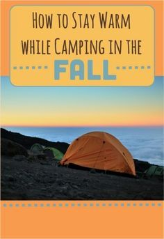 There are several ways to stay warm while camping in the Fall. A few may surprise you!