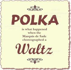 POLKA is what happened when the Marquis de Sade choreographed a Waltz