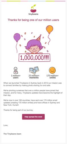 Tinybeans, the online baby journal sharing site, used this cute animated illustration as the lead image in a thank you email to subscribers. It adds playfulness and catches the eye. Learn lots more about email design here: http://emaildesign.beefree.io/2016/04/creative-ways-use-illustration-email/