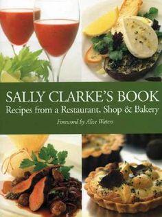"""Sally Clarke's Book: Recipes from a Restaurant, Shop & Bakery"" by Sally Clarke."